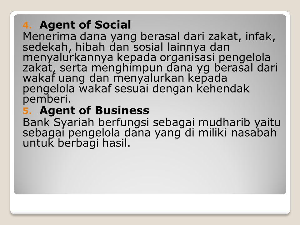 4. Agent of Social Menerima dana yang berasal dari zakat, infak, sedekah, hibah dan sosial lainnya dan menyalurkannya kepada organisasi pengelola zaka