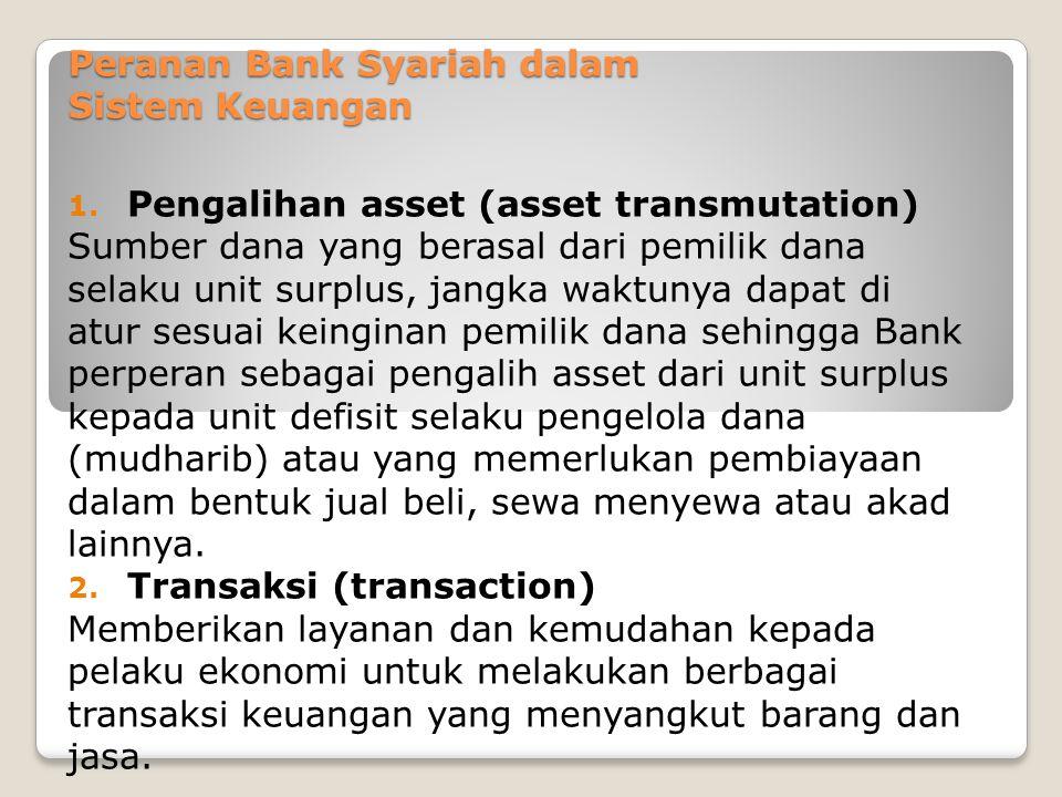 Peranan Bank Syariah dalam Sistem Keuangan 1. Pengalihan asset (asset transmutation) Sumber dana yang berasal dari pemilik dana selaku unit surplus, j