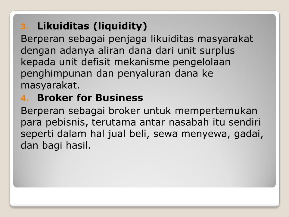 3. Likuiditas (liquidity) Berperan sebagai penjaga likuiditas masyarakat dengan adanya aliran dana dari unit surplus kepada unit defisit mekanisme pen