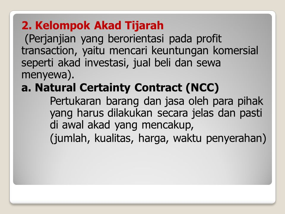2. Kelompok Akad Tijarah (Perjanjian yang berorientasi pada profit transaction, yaitu mencari keuntungan komersial seperti akad investasi, jual beli d