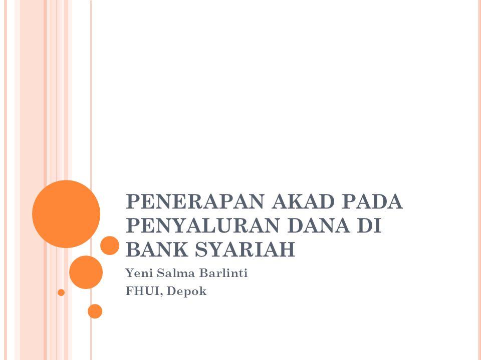 PENERAPAN AKAD PADA PENYALURAN DANA DI BANK SYARIAH Yeni Salma Barlinti FHUI, Depok