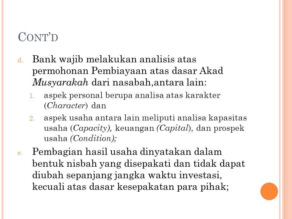 C ONT ' D d. Bank wajib melakukan analisis atas permohonan Pembiayaan atas dasar Akad Musyarakah dari nasabah,antara lain: 1. aspek personal berupa an