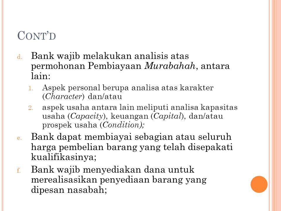C ONT ' D d. Bank wajib melakukan analisis atas permohonan Pembiayaan Murabahah, antara lain: 1. Aspek personal berupa analisa atas karakter ( Charact