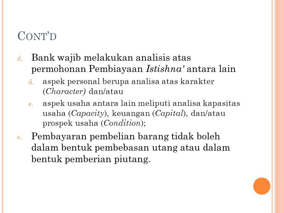 C ONT ' D d. Bank wajib melakukan analisis atas permohonan Pembiayaan Istishna' antara lain d. aspek personal berupa analisa atas karakter ( Character