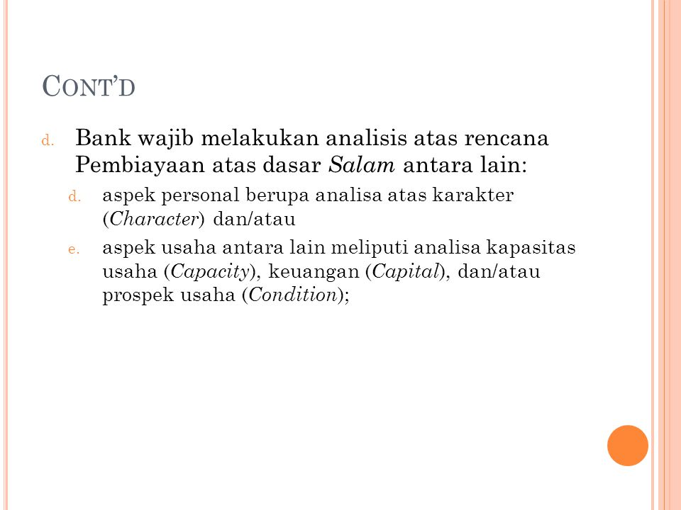C ONT ' D d. Bank wajib melakukan analisis atas rencana Pembiayaan atas dasar Salam antara lain: d. aspek personal berupa analisa atas karakter ( Char