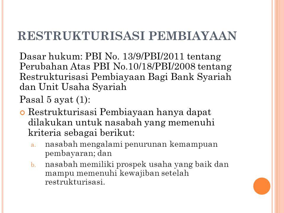 RESTRUKTURISASI PEMBIAYAAN Dasar hukum: PBI No. 13/9/PBI/2011 tentang Perubahan Atas PBI No.10/18/PBI/2008 tentang Restrukturisasi Pembiayaan Bagi Ban