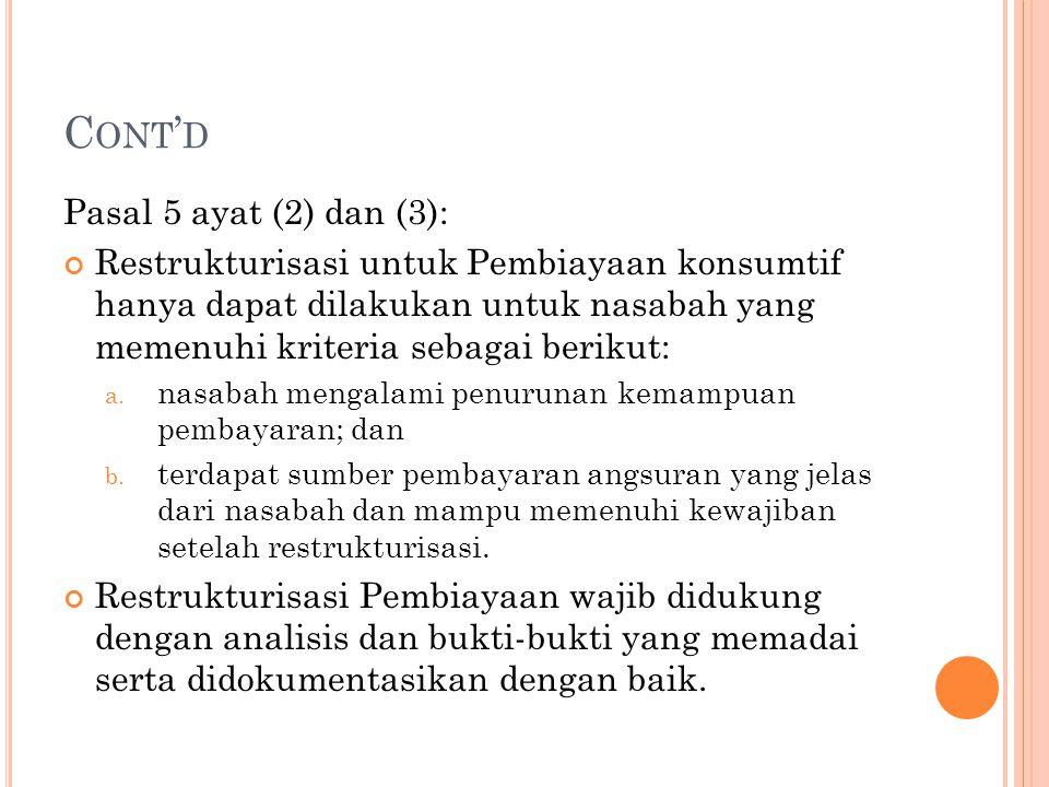 C ONT ' D Pasal 5 ayat (2) dan (3): Restrukturisasi untuk Pembiayaan konsumtif hanya dapat dilakukan untuk nasabah yang memenuhi kriteria sebagai beri