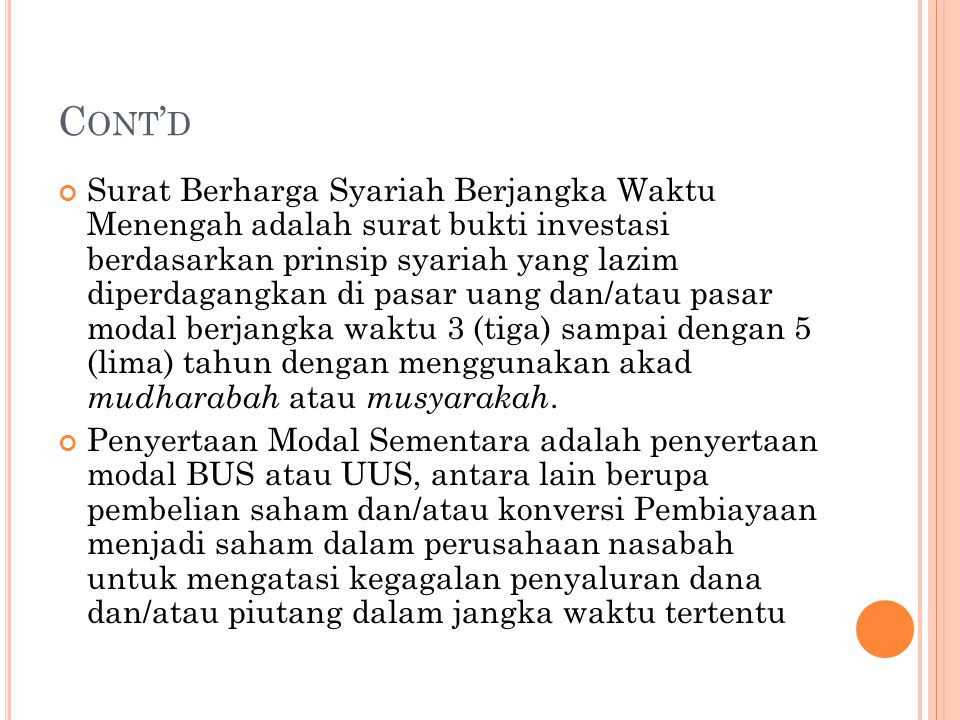 C ONT ' D Surat Berharga Syariah Berjangka Waktu Menengah adalah surat bukti investasi berdasarkan prinsip syariah yang lazim diperdagangkan di pasar