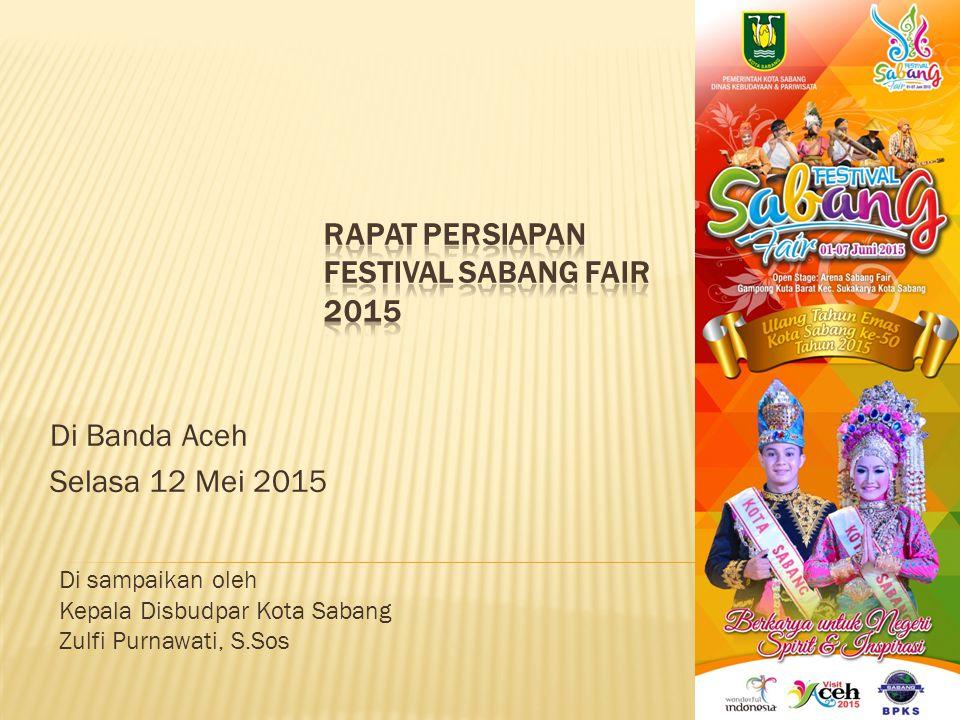 Di Banda Aceh Selasa 12 Mei 2015 Di sampaikan oleh Kepala Disbudpar Kota Sabang Zulfi Purnawati, S.Sos