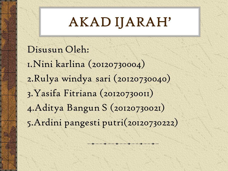 AKAD IJARAH' Disusun Oleh: 1.Nini karlina (20120730004) 2.Rulya windya sari (20120730040) 3.Yasifa Fitriana (20120730011) 4.Aditya Bangun S (20120730021) 5.Ardini pangesti putri(20120730222)