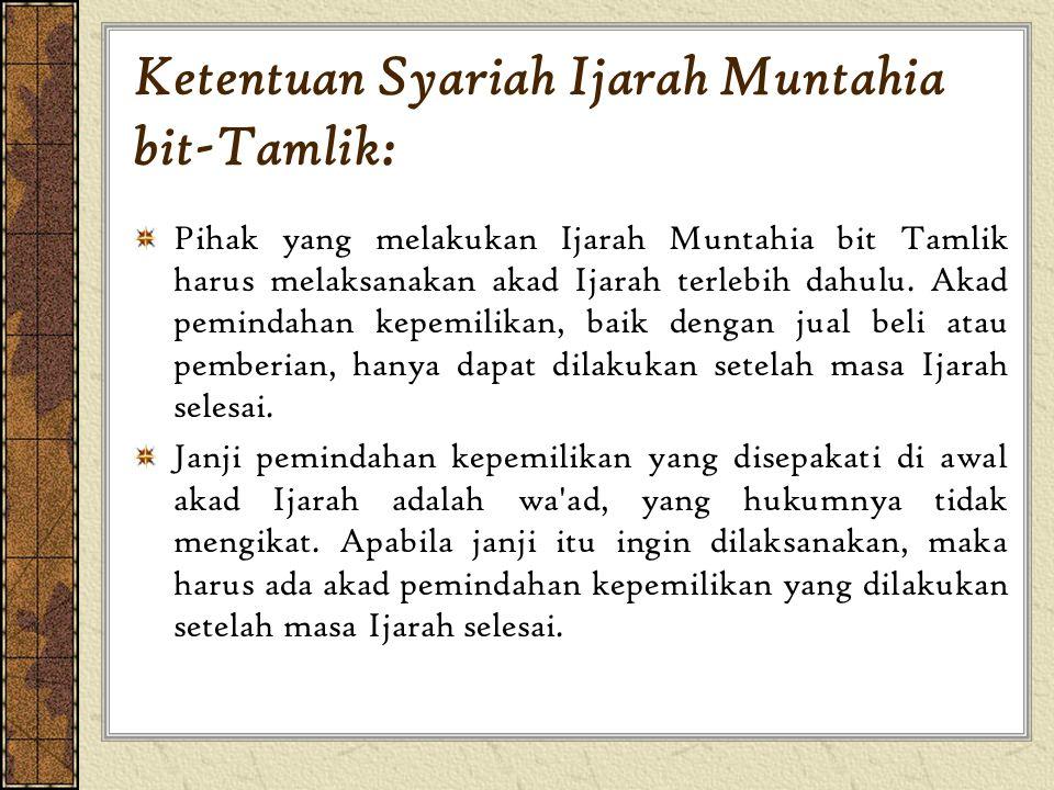 Ketentuan Syariah Ijarah Muntahia bit-Tamlik: Pihak yang melakukan Ijarah Muntahia bit Tamlik harus melaksanakan akad Ijarah terlebih dahulu. Akad pem