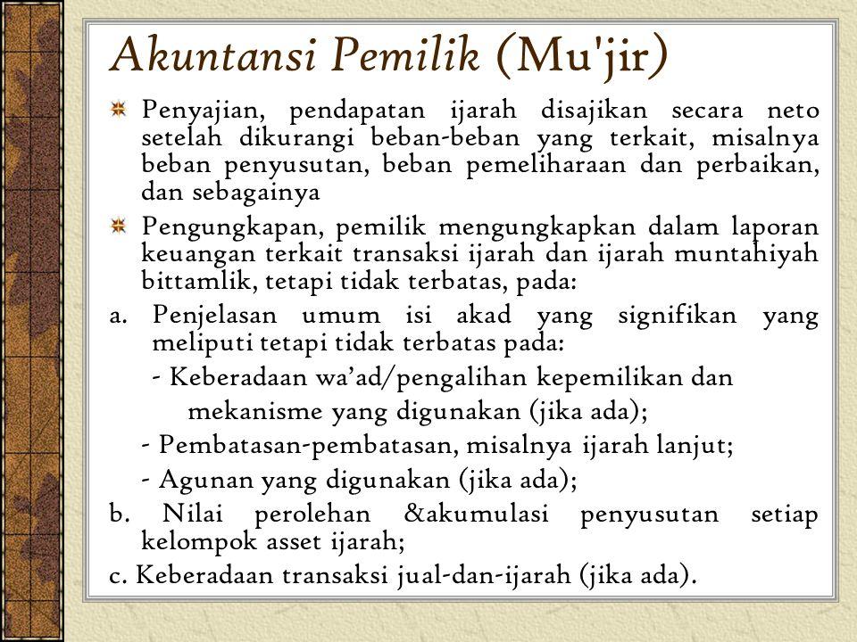 Akuntansi Pemilik ( Mu'jir ) Penyajian, pendapatan ijarah disajikan secara neto setelah dikurangi beban-beban yang terkait, misalnya beban penyusutan,