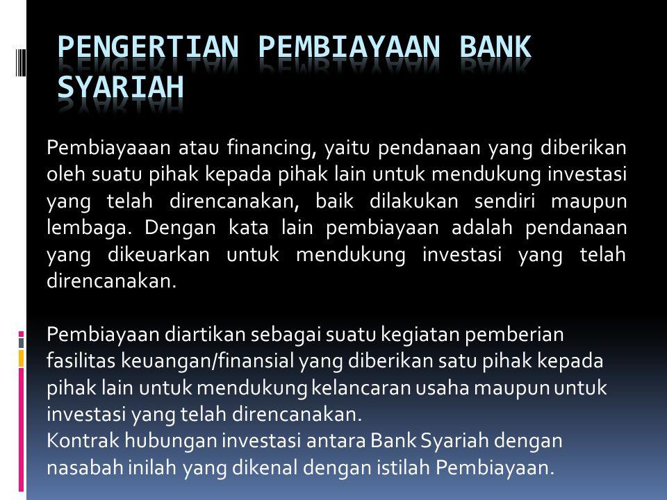 Pembiayaaan atau financing, yaitu pendanaan yang diberikan oleh suatu pihak kepada pihak lain untuk mendukung investasi yang telah direncanakan, baik dilakukan sendiri maupun lembaga.