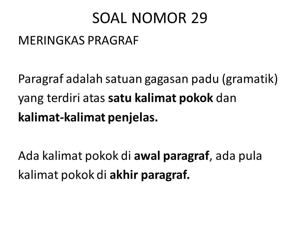 SOAL NOMOR 29 MERINGKAS PRAGRAF Paragraf adalah satuan gagasan padu (gramatik) yang terdiri atas satu kalimat pokok dan kalimat-kalimat penjelas. Ada