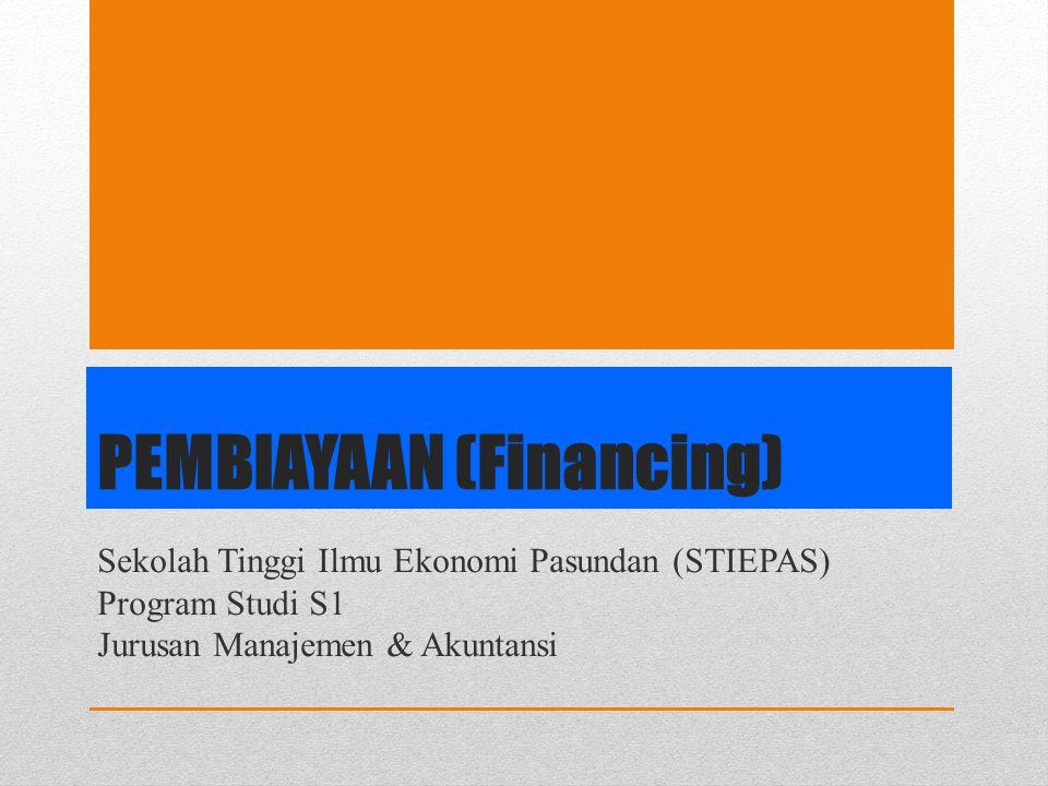 PEMBIAYAAN (Financing) Sekolah Tinggi Ilmu Ekonomi Pasundan (STIEPAS) Program Studi S1 Jurusan Manajemen & Akuntansi