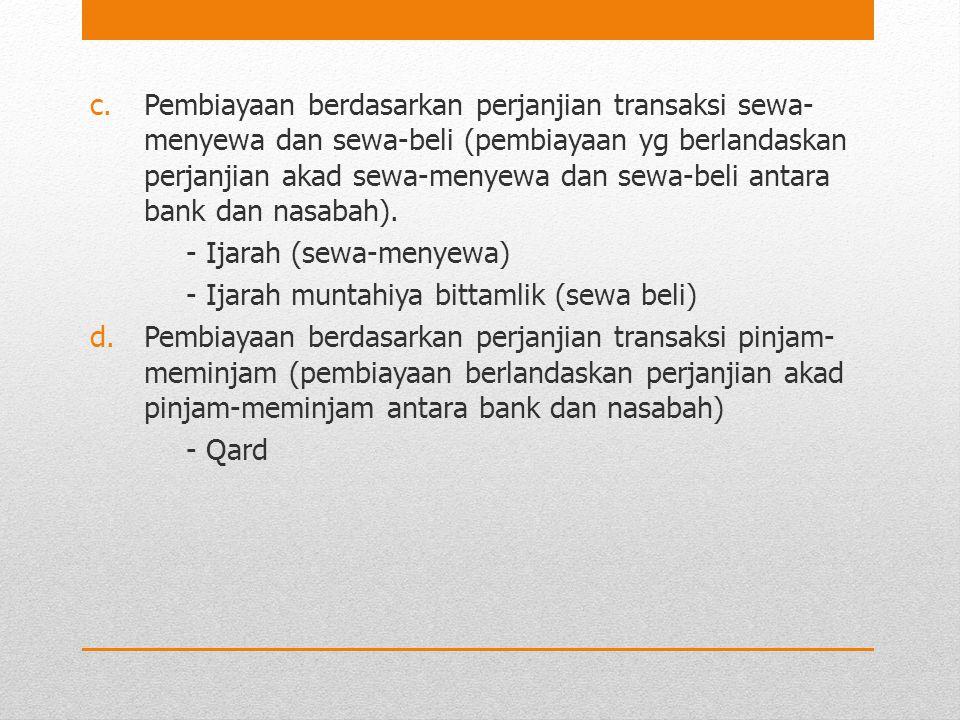 c.Pembiayaan berdasarkan perjanjian transaksi sewa- menyewa dan sewa-beli (pembiayaan yg berlandaskan perjanjian akad sewa-menyewa dan sewa-beli antar