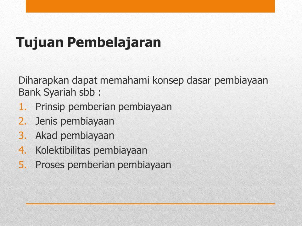 Tujuan Pembelajaran Diharapkan dapat memahami konsep dasar pembiayaan Bank Syariah sbb : 1.Prinsip pemberian pembiayaan 2.Jenis pembiayaan 3.Akad pemb