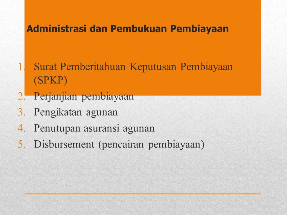 Administrasi dan Pembukuan Pembiayaan 1.Surat Pemberitahuan Keputusan Pembiayaan (SPKP) 2.Perjanjian pembiayaan 3.Pengikatan agunan 4.Penutupan asuran