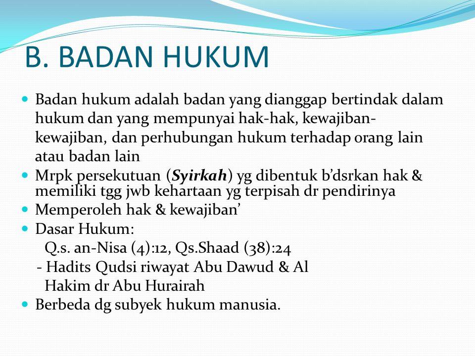 B. BADAN HUKUM Badan hukum adalah badan yang dianggap bertindak dalam hukum dan yang mempunyai hak-hak, kewajiban- kewajiban, dan perhubungan hukum te
