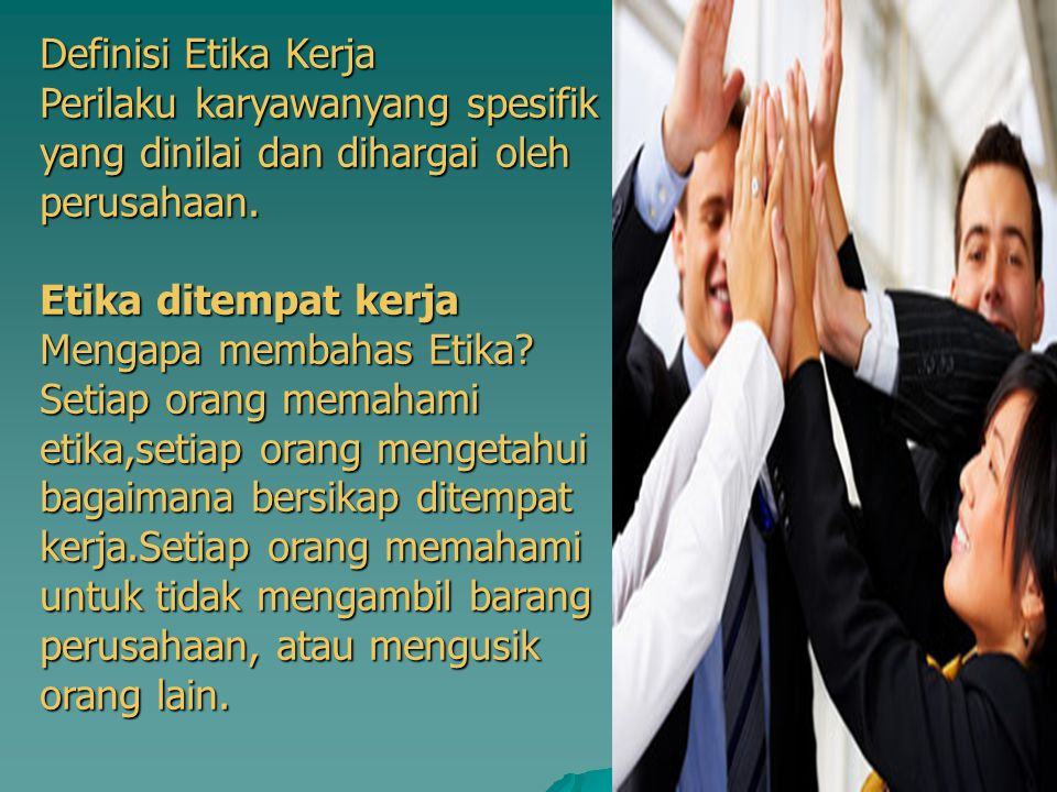 Definisi Etika Kerja Perilaku karyawanyang spesifik yang dinilai dan dihargai oleh perusahaan. Etika ditempat kerja Mengapa membahas Etika? Setiap ora