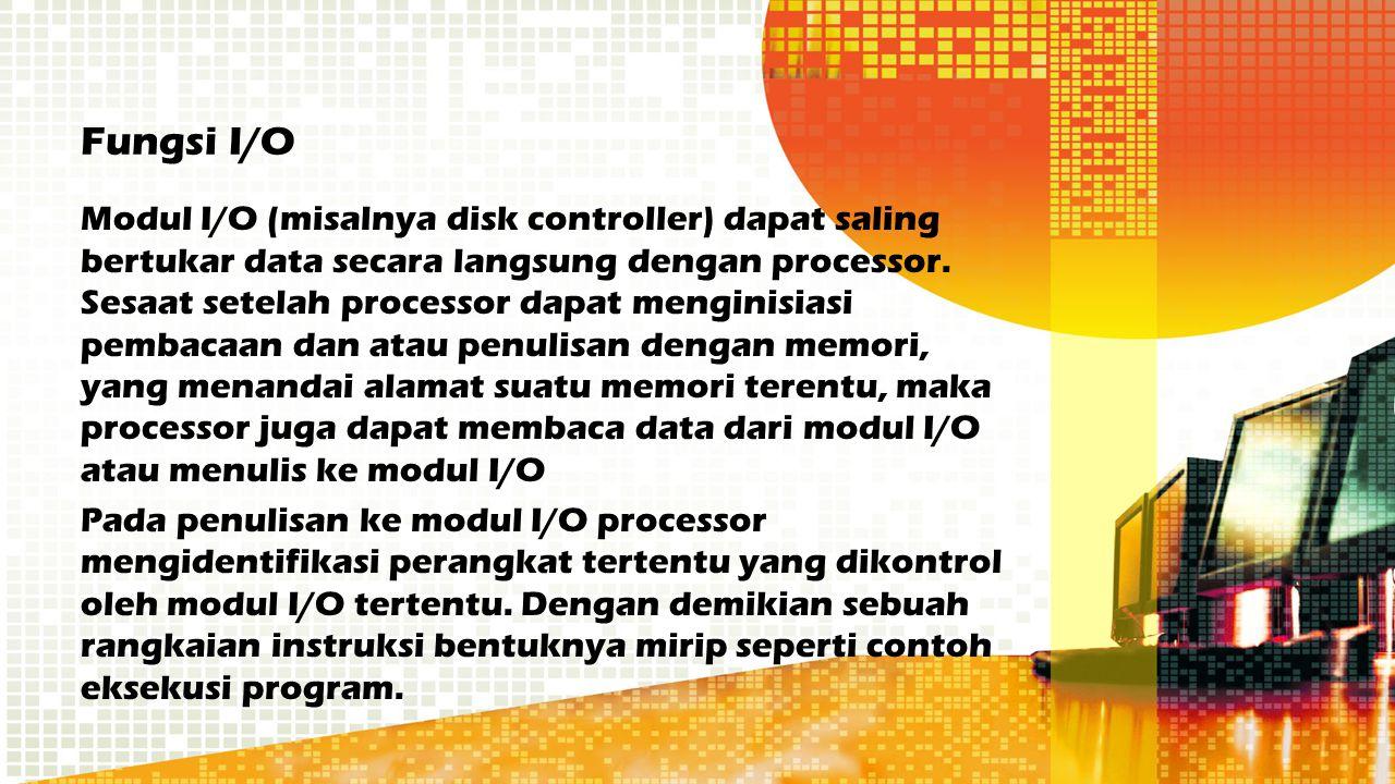 Fungsi I/O Modul I/O (misalnya disk controller) dapat saling bertukar data secara langsung dengan processor. Sesaat setelah processor dapat menginisia