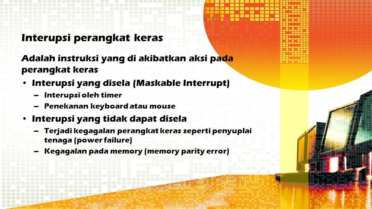 Interupsi perangkat keras Adalah instruksi yang di akibatkan aksi pada perangkat keras Interupsi yang disela (Maskable Interrupt) –Interupsi oleh time