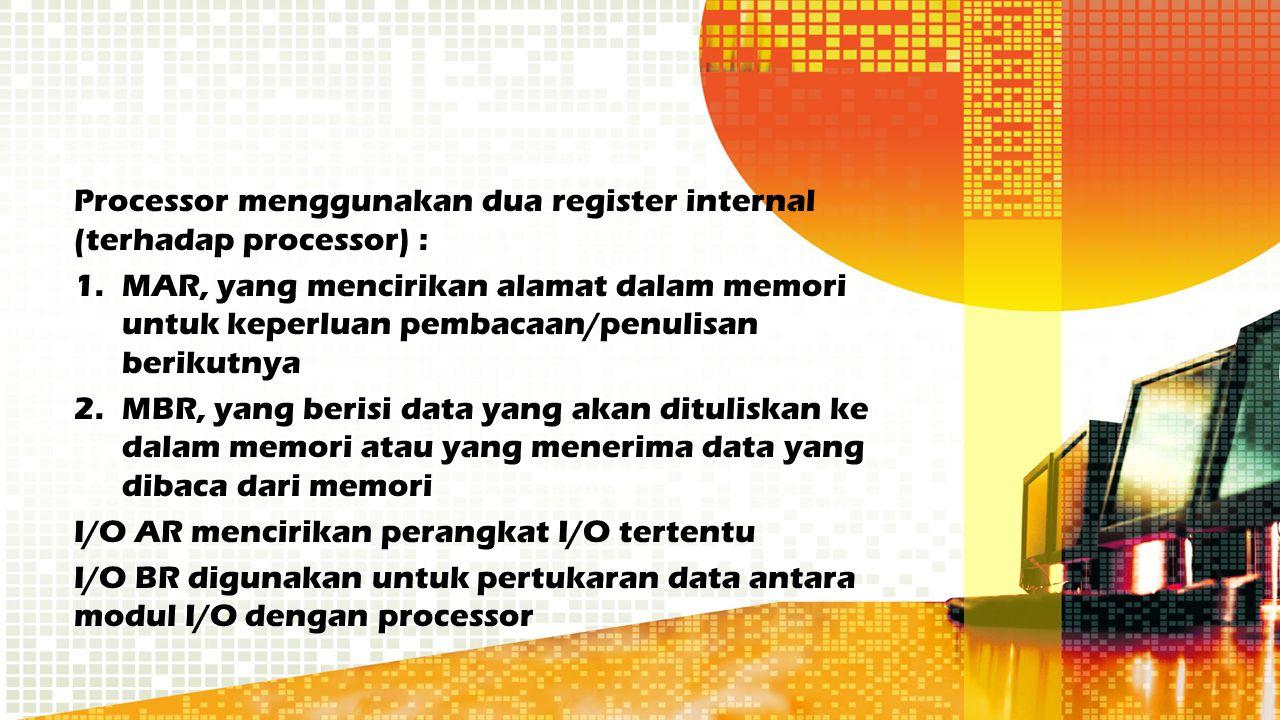 Processor menggunakan dua register internal (terhadap processor) : 1.MAR, yang mencirikan alamat dalam memori untuk keperluan pembacaan/penulisan beri