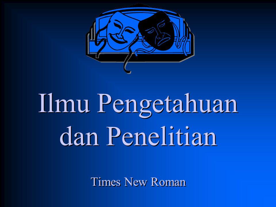 Ilmu Pengetahuan dan Penelitian Times New Roman