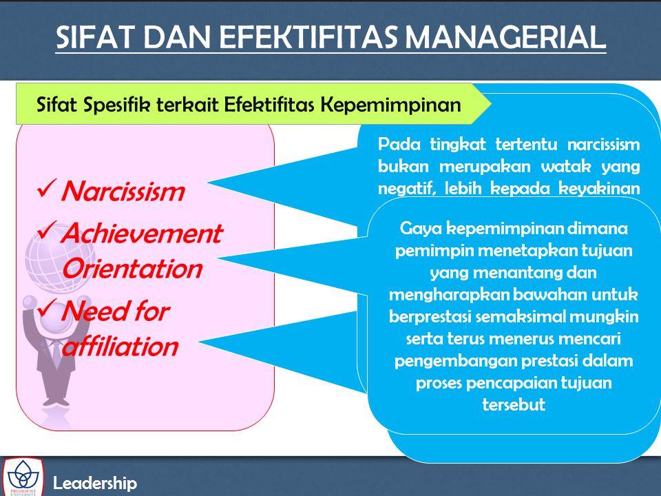 Leadership SIFAT DAN EFEKTIFITAS MANAGERIAL Narcissism Achievement Orientation Need for affiliation Seorang manager yang memiliki kebutuhan afiliasi y