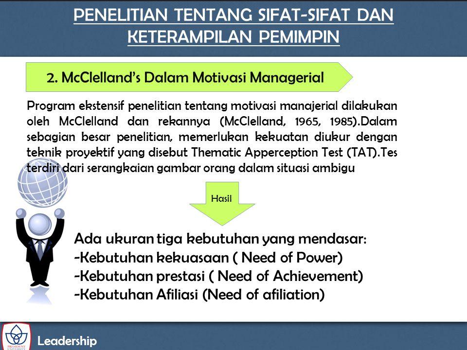 Leadership PENELITIAN TENTANG SIFAT-SIFAT DAN KETERAMPILAN PEMIMPIN 2. McClelland's Dalam Motivasi Managerial Ada ukuran tiga kebutuhan yang mendasar: