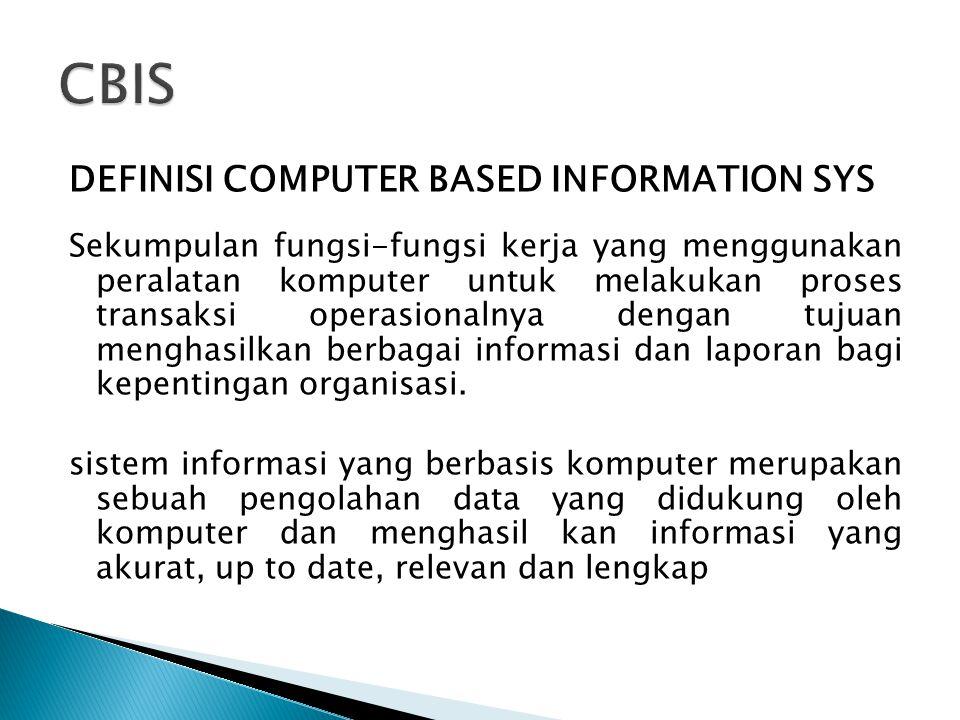 DEFINISI COMPUTER BASED INFORMATION SYS Sekumpulan fungsi-fungsi kerja yang menggunakan peralatan komputer untuk melakukan proses transaksi operasiona