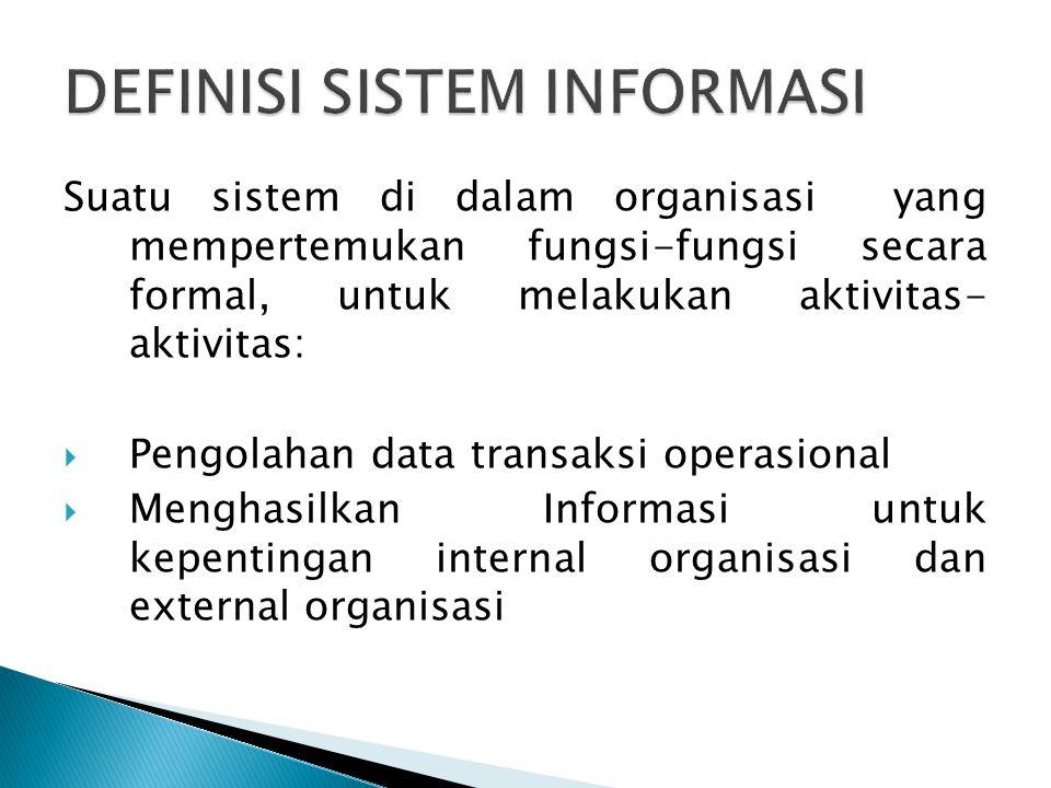Suatu sistem di dalam organisasi yang mempertemukan fungsi-fungsi secara formal, untuk melakukan aktivitas- aktivitas:  Pengolahan data transaksi ope