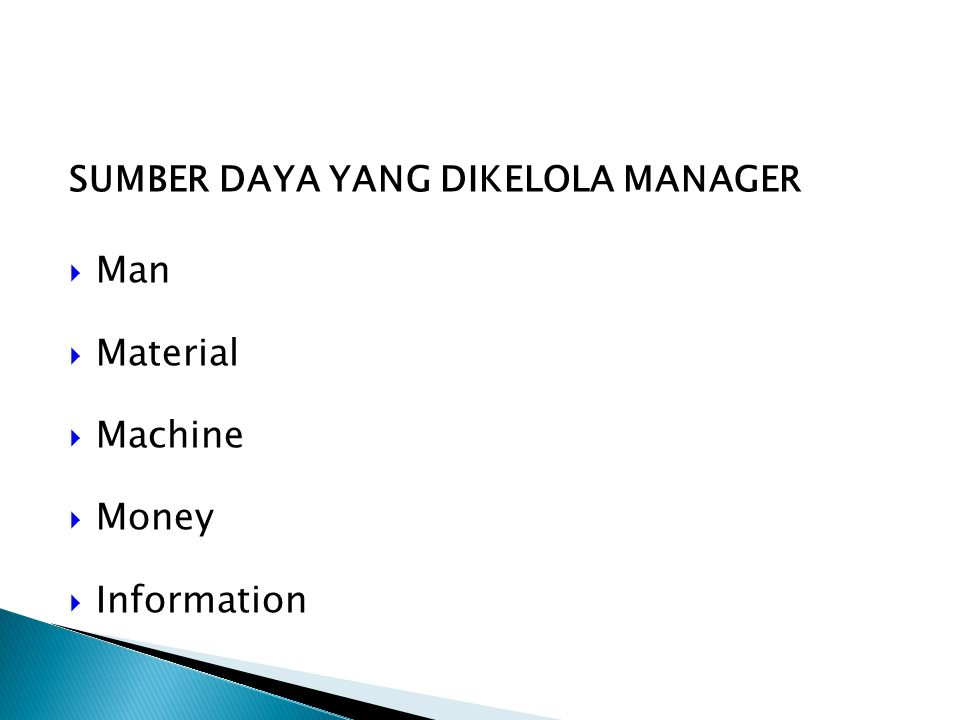 SUMBER DAYA YANG DIKELOLA MANAGER  Man  Material  Machine  Money  Information
