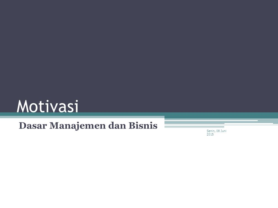 Motivasi Dasar Manajemen dan Bisnis Senin, 08 Juni 2015