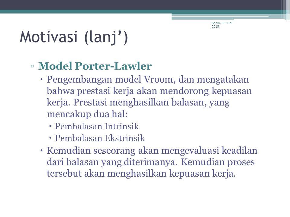Motivasi (lanj') ▫Model Porter-Lawler  Pengembangan model Vroom, dan mengatakan bahwa prestasi kerja akan mendorong kepuasan kerja. Prestasi menghasi