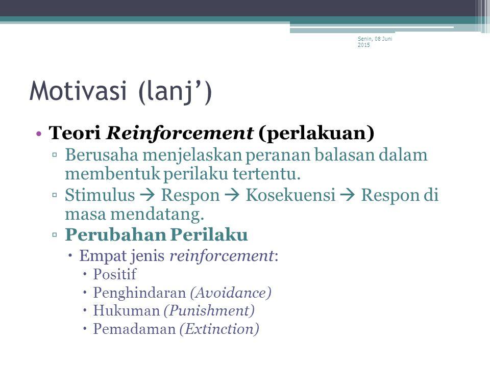 Motivasi (lanj') Teori Reinforcement (perlakuan) ▫Berusaha menjelaskan peranan balasan dalam membentuk perilaku tertentu. ▫Stimulus  Respon  Kosekue