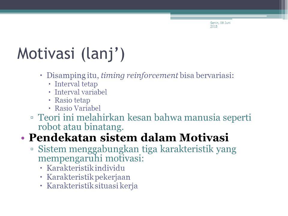 Motivasi (lanj')  Disamping itu, timing reinforcement bisa bervariasi:  Interval tetap  Interval variabel  Rasio tetap  Rasio Variabel ▫Teori ini