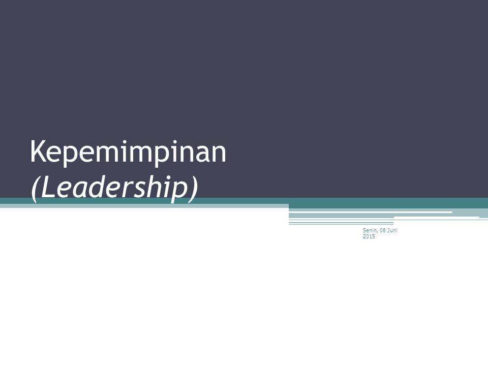 Kepemimpinan (Leadership) Senin, 08 Juni 2015