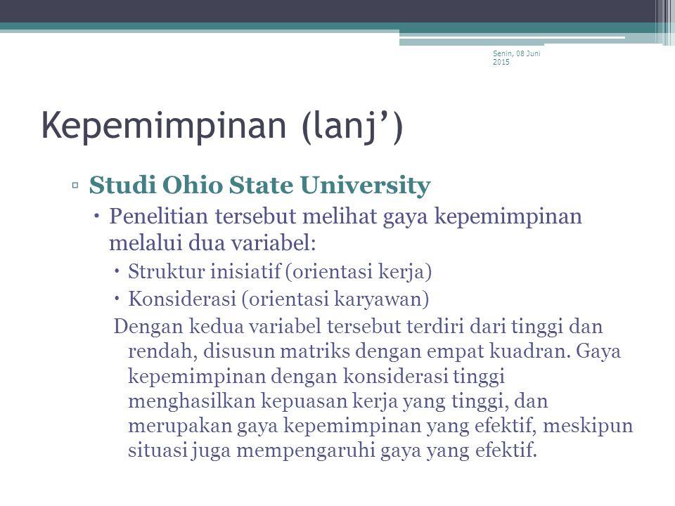 Kepemimpinan (lanj') ▫Studi Ohio State University  Penelitian tersebut melihat gaya kepemimpinan melalui dua variabel:  Struktur inisiatif (orientas
