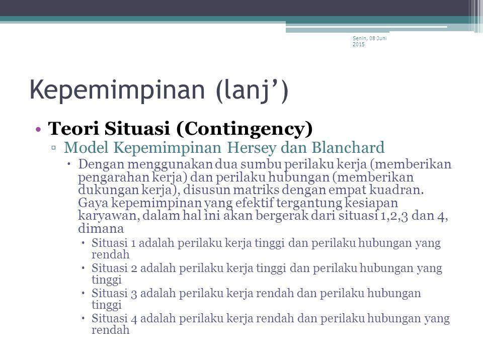 Kepemimpinan (lanj') Teori Situasi (Contingency) ▫Model Kepemimpinan Hersey dan Blanchard  Dengan menggunakan dua sumbu perilaku kerja (memberikan pe