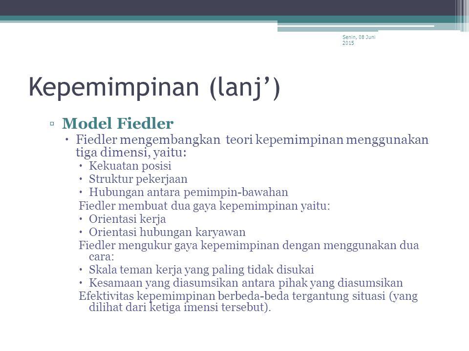 Kepemimpinan (lanj') ▫Model Fiedler  Fiedler mengembangkan teori kepemimpinan menggunakan tiga dimensi, yaitu:  Kekuatan posisi  Struktur pekerjaan