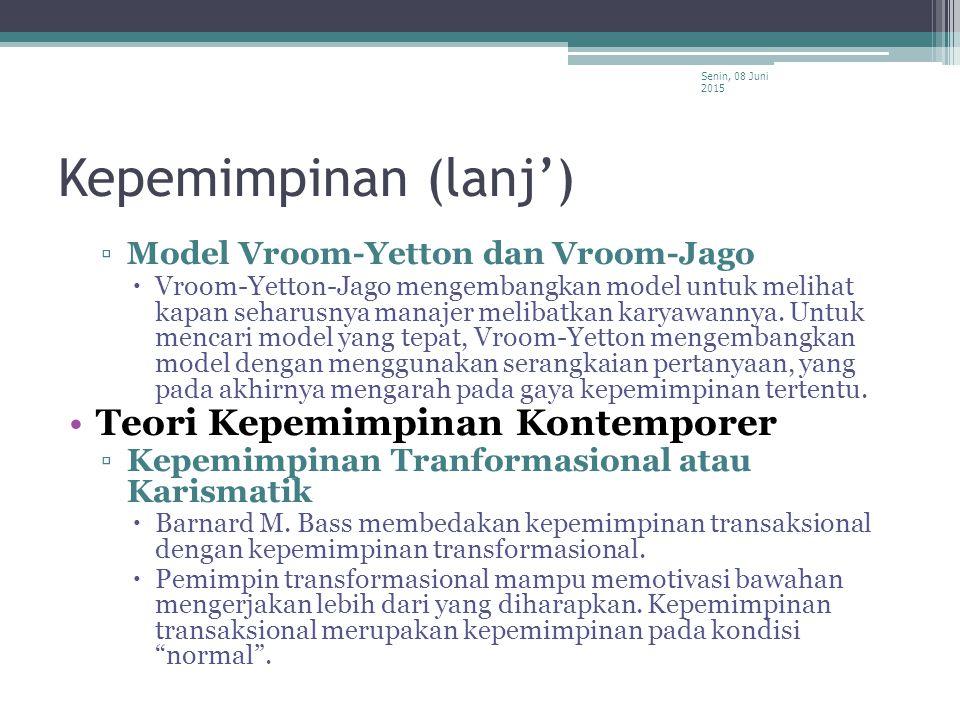 Kepemimpinan (lanj') ▫Model Vroom-Yetton dan Vroom-Jago  Vroom-Yetton-Jago mengembangkan model untuk melihat kapan seharusnya manajer melibatkan kary