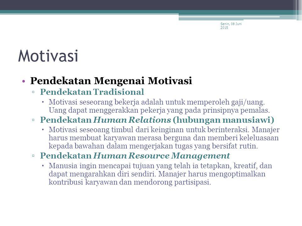 Motivasi Pendekatan Mengenai Motivasi ▫Pendekatan Tradisional  Motivasi seseorang bekerja adalah untuk memperoleh gaji/uang. Uang dapat menggerakkan