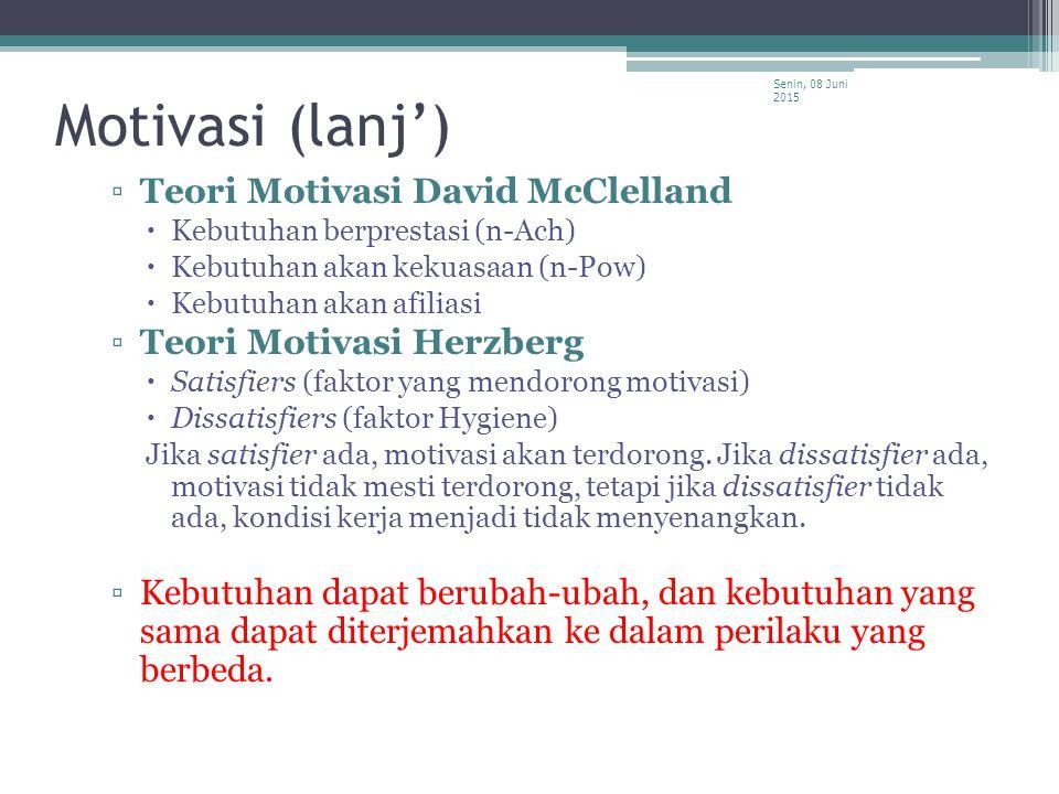 Motivasi (lanj') ▫Teori Motivasi David McClelland  Kebutuhan berprestasi (n-Ach)  Kebutuhan akan kekuasaan (n-Pow)  Kebutuhan akan afiliasi ▫Teori