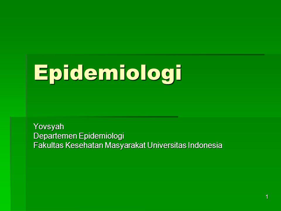 1 Epidemiologi Yovsyah Departemen Epidemiologi Fakultas Kesehatan Masyarakat Universitas Indonesia