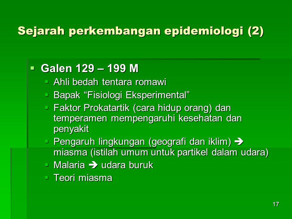 """17 Sejarah perkembangan epidemiologi (2)  Galen 129 – 199 M  Ahli bedah tentara romawi  Bapak """"Fisiologi Eksperimental""""  Faktor Prokatartik (cara"""