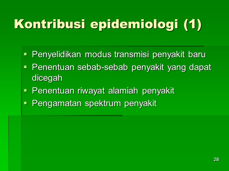 28 Kontribusi epidemiologi (1)  Penyelidikan modus transmisi penyakit baru  Penentuan sebab-sebab penyakit yang dapat dicegah  Penentuan riwayat al