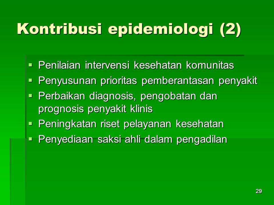 29 Kontribusi epidemiologi (2)  Penilaian intervensi kesehatan komunitas  Penyusunan prioritas pemberantasan penyakit  Perbaikan diagnosis, pengoba