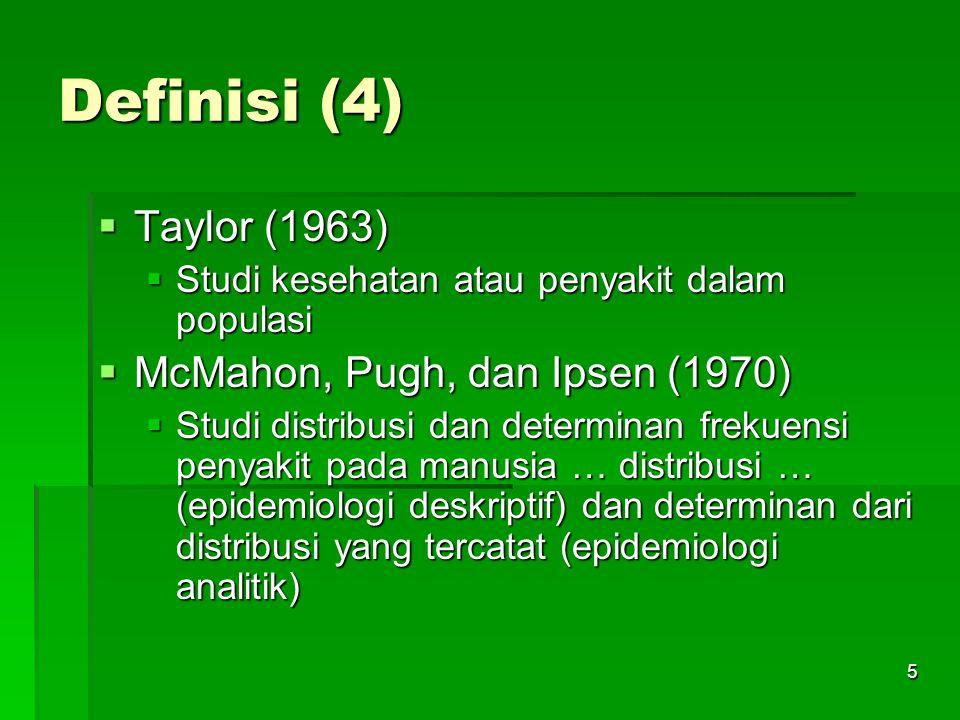 5 Definisi (4)  Taylor (1963)  Studi kesehatan atau penyakit dalam populasi  McMahon, Pugh, dan Ipsen (1970)  Studi distribusi dan determinan frek