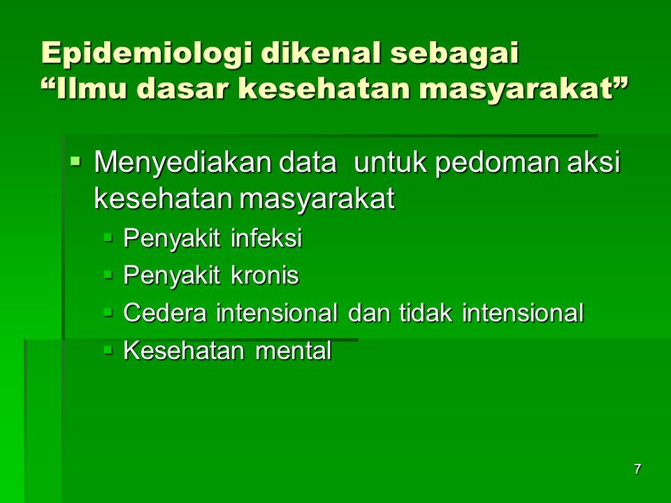"""7 Epidemiologi dikenal sebagai """"Ilmu dasar kesehatan masyarakat""""  Menyediakan data untuk pedoman aksi kesehatan masyarakat  Penyakit infeksi  Penya"""